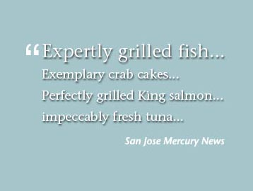 Expertly grilled fish, exemplary crab cakes, perfectly grilled King Salmon, impeccably fresh tuna - San Jose Mercury News